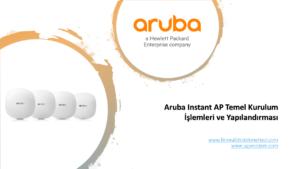 Aruba Instant AP Temel Kurulum İşlemleri ve Yapılandırması